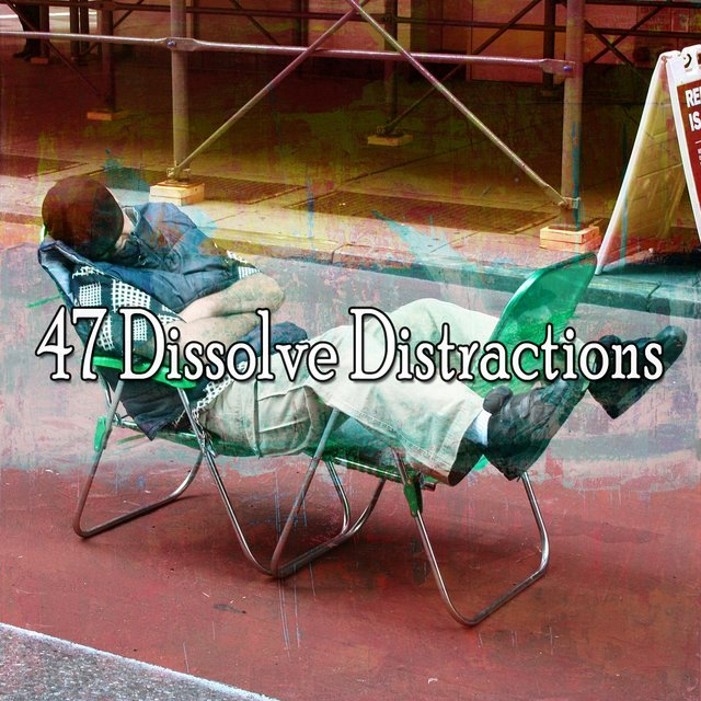 47 Dissolve Distractions