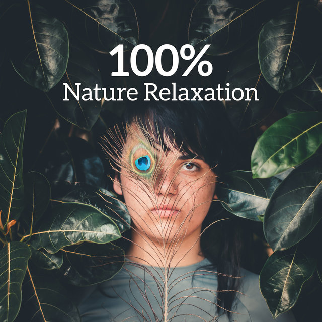 100% Nature Relaxation: 15 New Age Soft Tracks for Absolute Relax, Deep Meditation, Calming Down, Increase Inner Energy