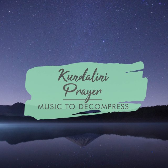 Kundalini Prayer Music to Decompress