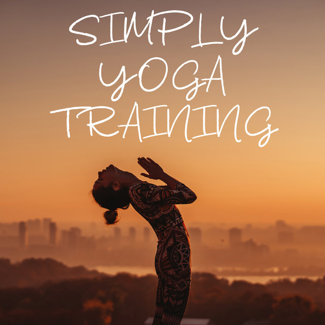 Simply Yoga Training – Meditation and Exercises for Beginners, Happy Heart, Reflections, Quiet Moments, Self Hypnosis, Blissful State, Release Your Muscles