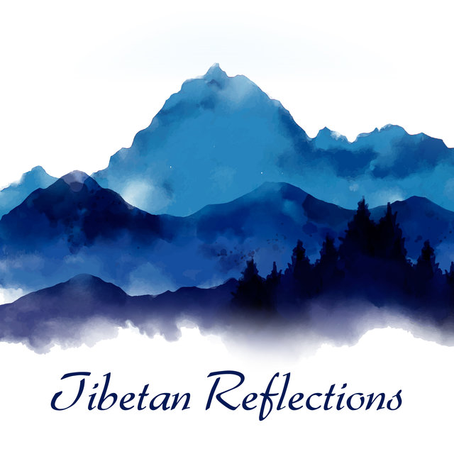 Tibetan Reflections - Feel the Power of Peace Flowing from This Great Collection of New Age Music and Meditate Deeply, Ambient Healing Therapy, Open Heart, Find Your Mantra, Positive Vibes