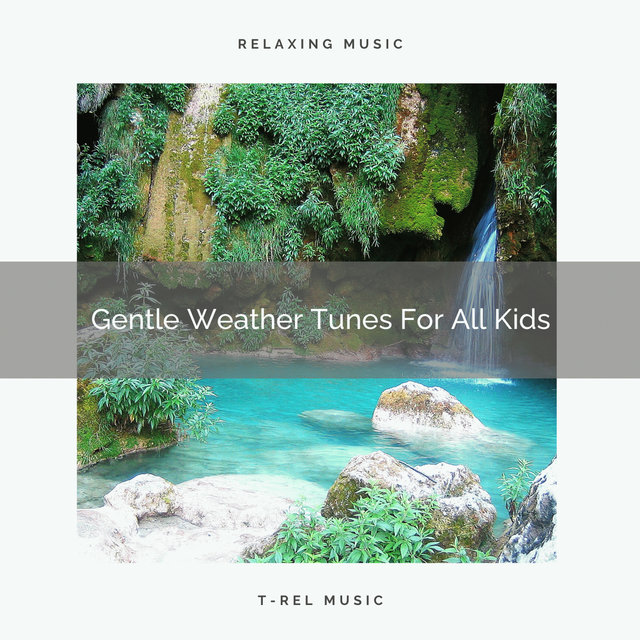 Gentle Weather Tunes For All Kids