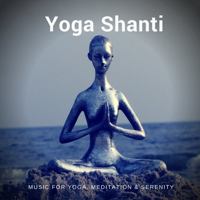 Yoga Shanti (Music For Yoga, Meditation & Serenity)