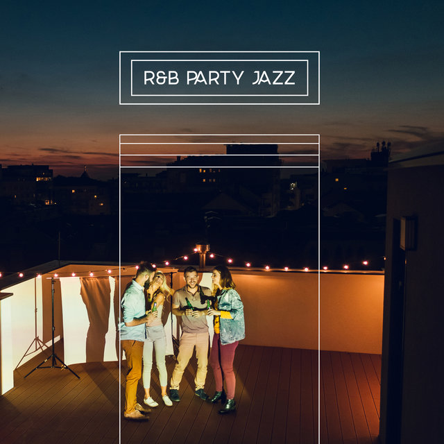 R&B Party Jazz – Instrumental Lounge Music, Cocktail Party, Saxophone and Piano, So Nice, Sweet Emotion, Good Mood, Positive Vibration, Relaxing Moments