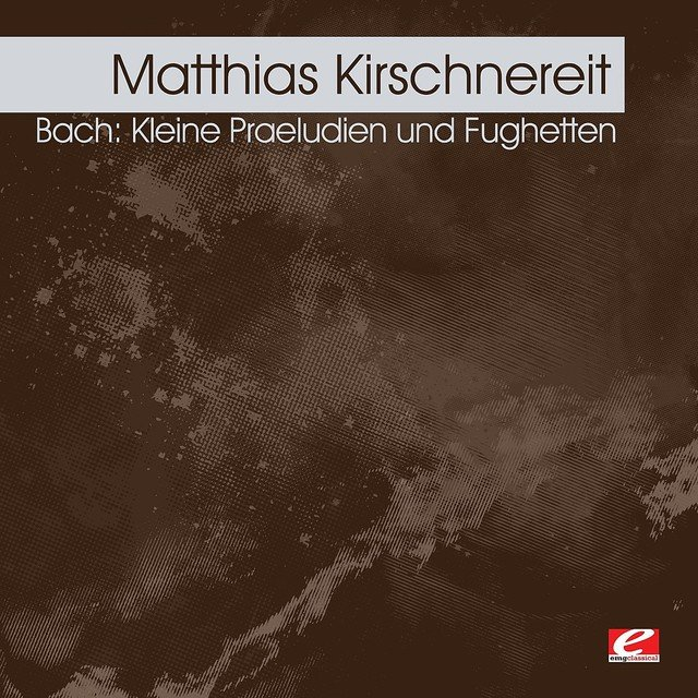 Bach: Kleine Praeludien und Fughetten (Digitally Remastered)