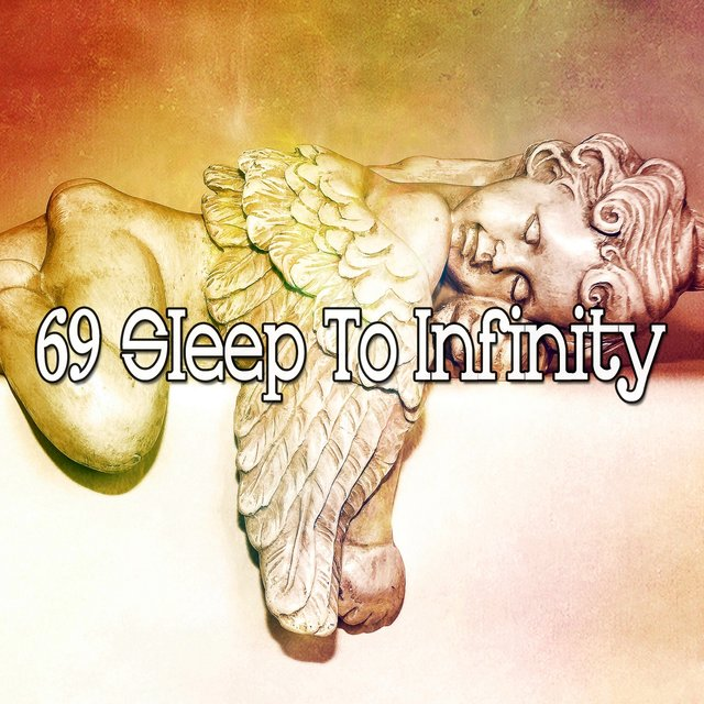 69 Sleep to Infinity