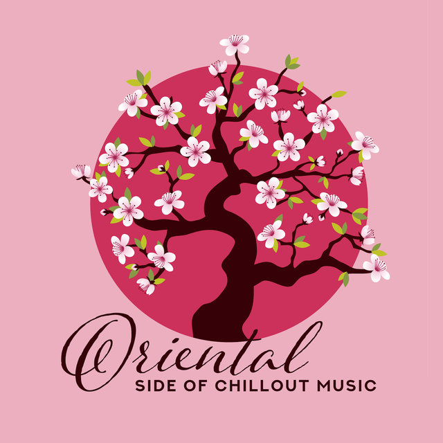 Oriental Side of Chillout Music: Collection of Fresh 2019 Electronic Music with Oriental Sounds & Soul, Songs Perfect for Dancing & Relaxing