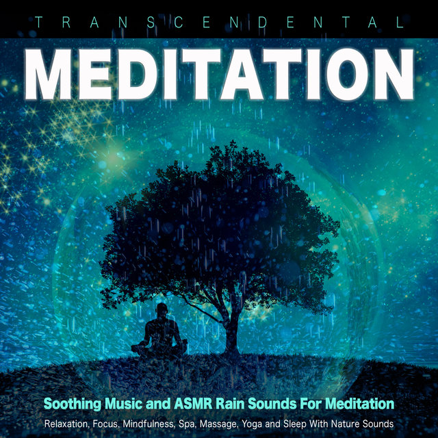 Transcendental Meditation: Soothing Music and ASMR Rain Sounds For Meditation, Relaxation, Focus, Mindfulness, Spa, Massage, Yoga and Sleep With Nature Sounds