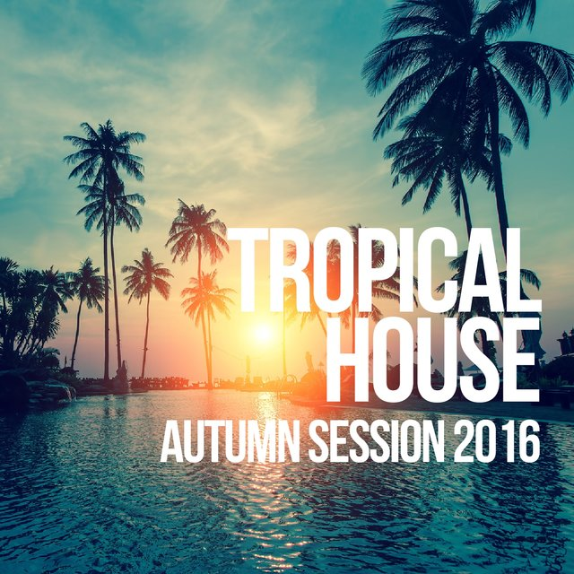 Tropical House Autumn Session 2016