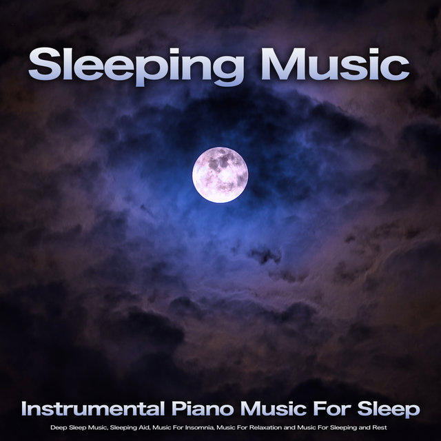 Sleeping Music: Instrumental Piano Music For Sleep, Deep Sleep Music, Sleeping Aid, Music For Insomnia, Music For Relaxation and Music For Sleeping and Rest