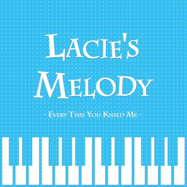 Lacie's Melody - Every Time You Kissed Me