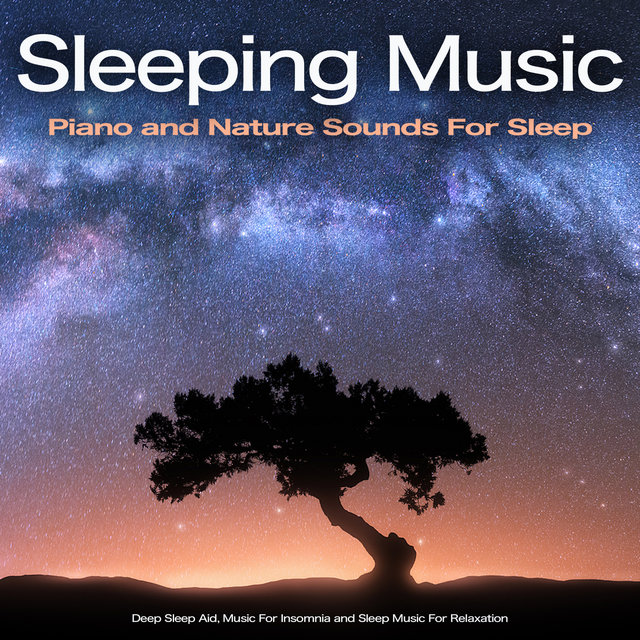 Sleeping Music: Piano and Nature Sounds For Sleep. Deep Sleep Aid, Music For Insomnia and Sleep Music For Relaxation