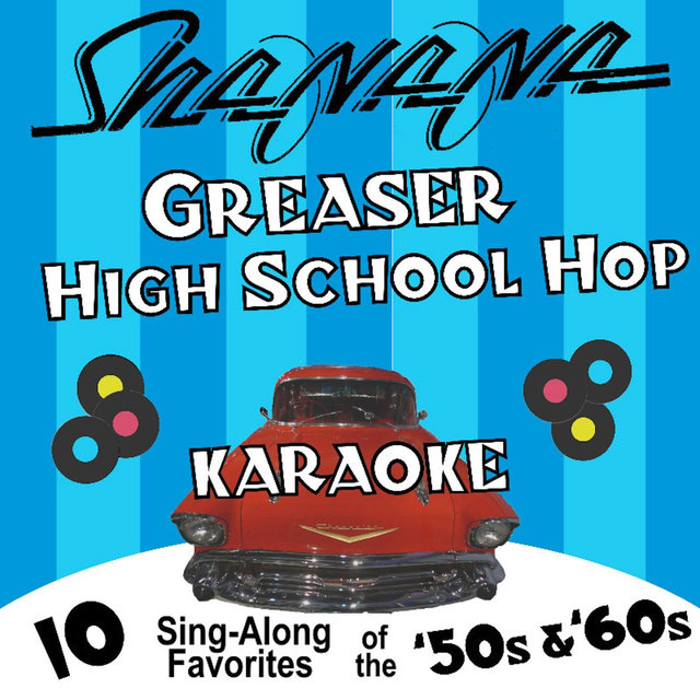 Greaser High School Hop Karaoke: 10 Sing-Along Favorites of the 50's and 60's