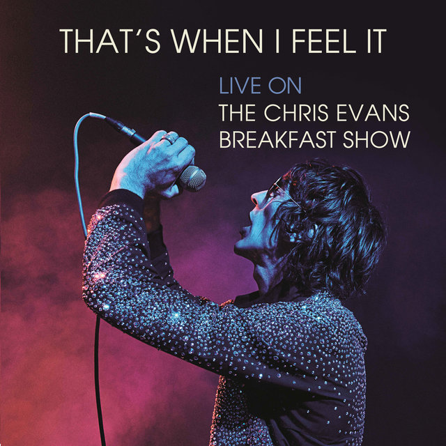 That's When I Feel It (Live on The Chris Evans Breakfast Show)