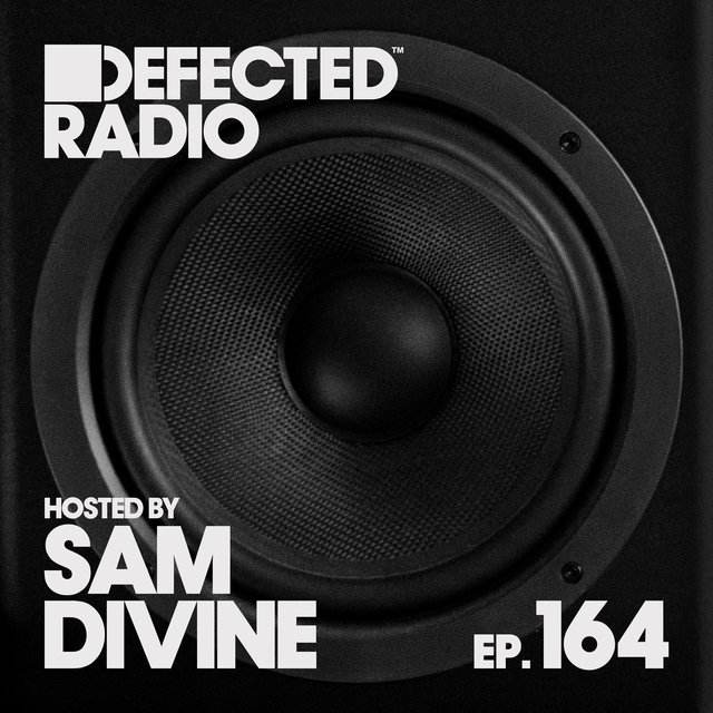 Defected Radio Episode 164 (hosted by Sam Divine) [DJ Mix]