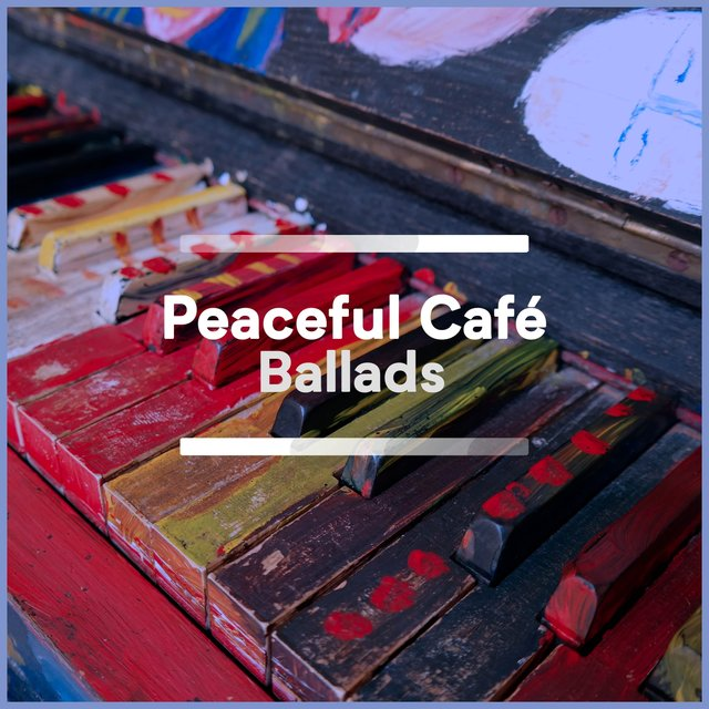 Peaceful Café Piano Ballads