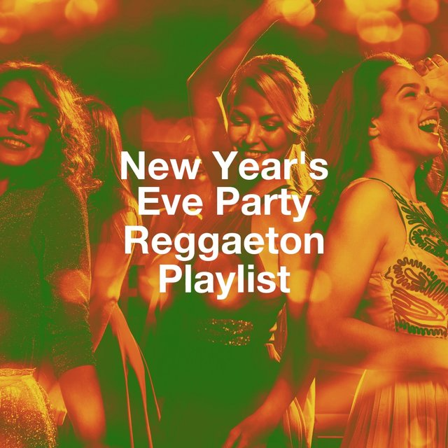 New Year's Eve Party Reggaeton Playlist