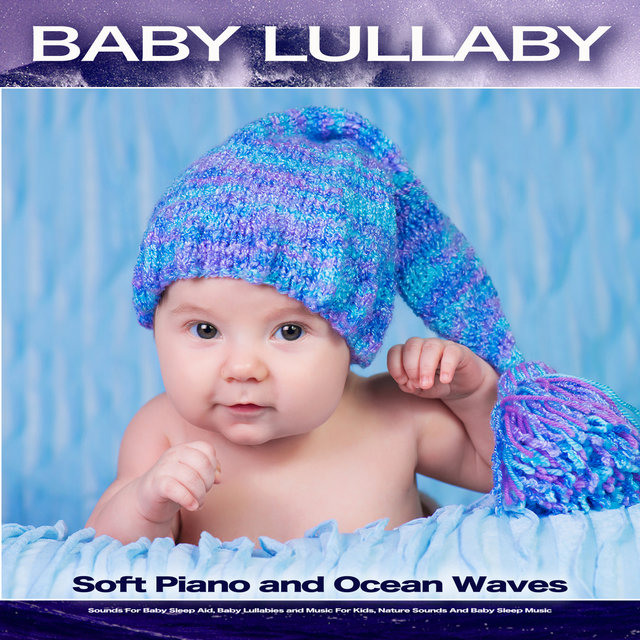 Baby Lullaby: Soft Piano and Ocean Waves Sounds For Baby Sleep Aid, Baby Lullabies and Music For Kids, Nature Sounds And Baby Sleep Music