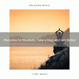 Melodies to Meditate, Take a Nap and Get Better