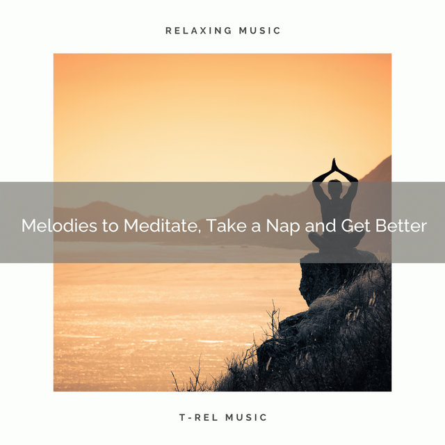 2020 Best: Melodies to Meditate, Take a Nap and Get Better