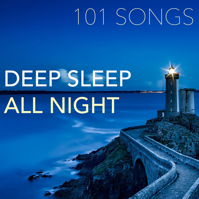 Deep Sleep All Night - 101 Songs for Sleeping, Calming Nap Time Ambient, Soothing Music