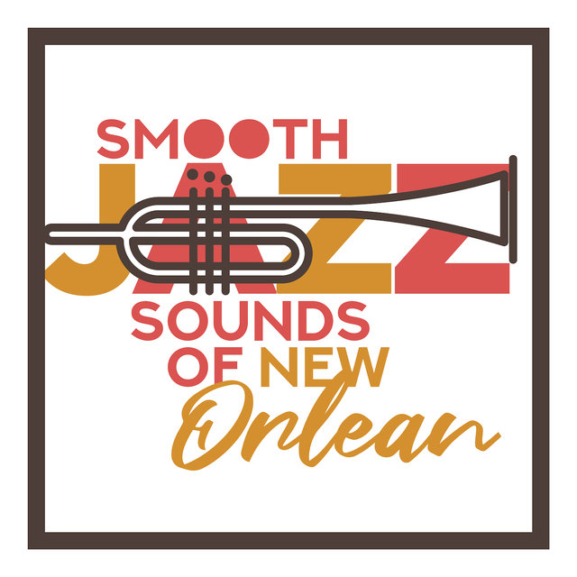 Smooth Jazz Sounds of New Orlean: 2019 Instrumental Jazz Music, Bossa Jazz Vibes, Magical Sounds of Piano and Wind Instruments