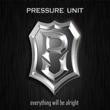 Pressure Unit - Everything Will Be Alright