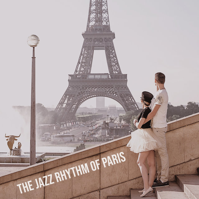 The Jazz Rhythm of Paris - Perfect Musical Background for Exploring the City of Love for Two