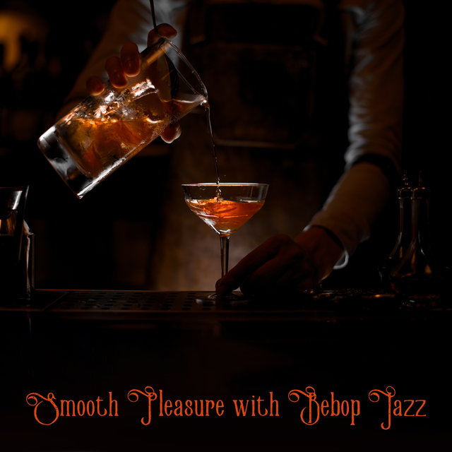 Smooth Pleasure with Bebop Jazz (Music for Night Bars, Elegant Clubs & Cocktail Party)