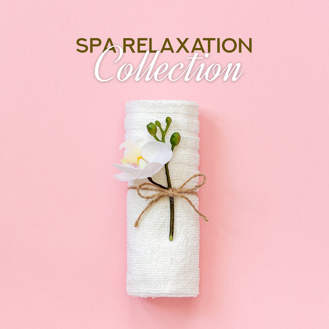 Spa Relaxation Collection: Relax, Chill Out and Unwind with these 15 Dedicated Spa Songs