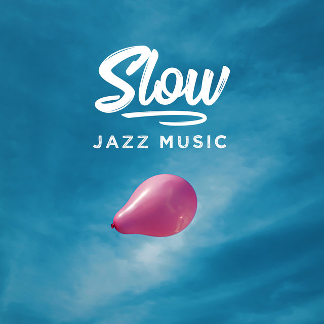 Slow Jazz Music: Instrumental Jazz Compositions for Various Forms of Relaxation or Rest