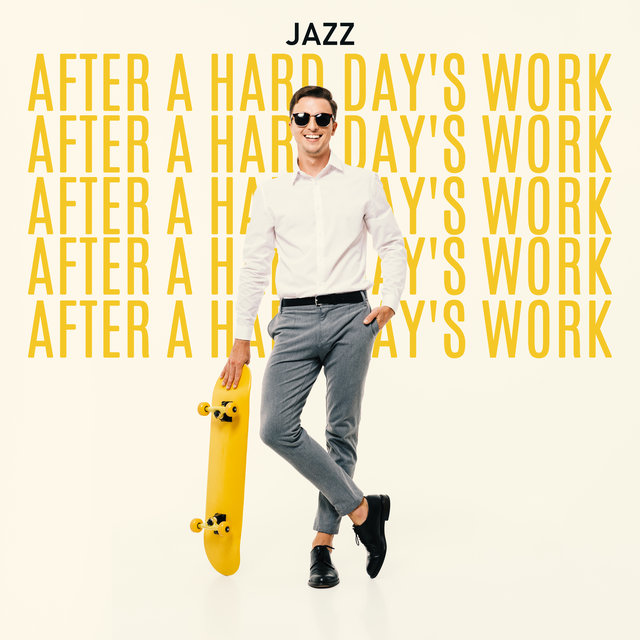 Jazz after a Hard Day's Work - Calm Down, Relax and Chill