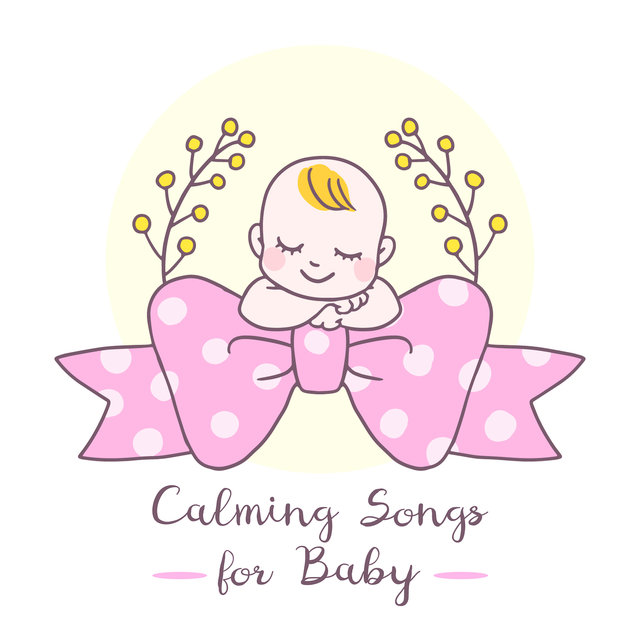 Calming Songs for Baby: Sleep Songs for Kids, Good Sleep All Night, Sweet Dream, New Age Compilation to Calm Down, Soothing Instrumental Tones with Nature Sounds