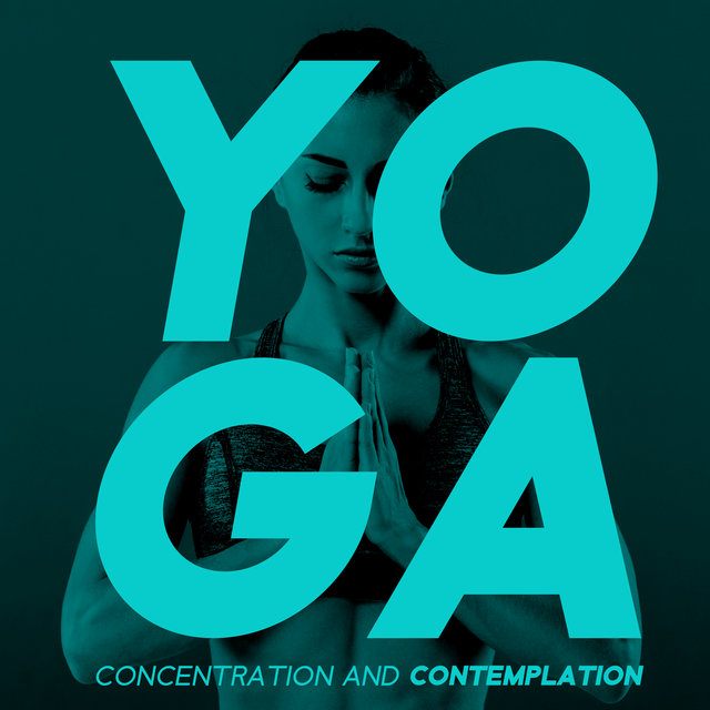 Yoga Concentration and Contemplation - Meditation Music Zone, Yoga Practice, Healing Therapy Music, Peaceful Mind, Mantra, Zen