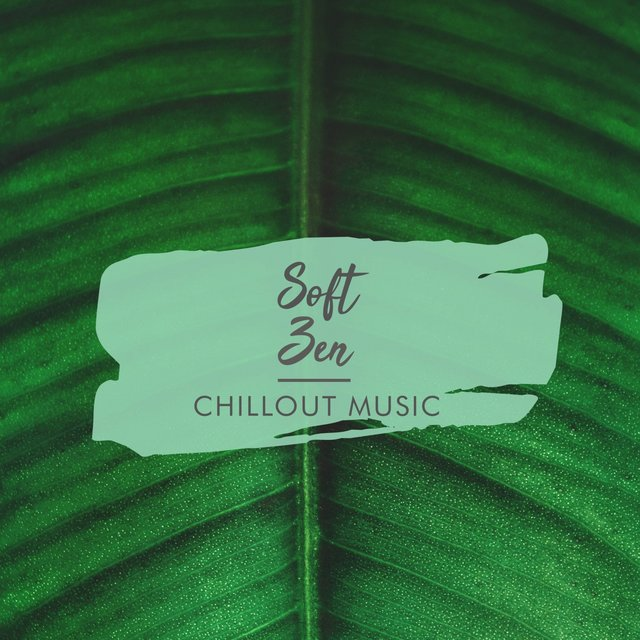 Soft Zen Chillout Music