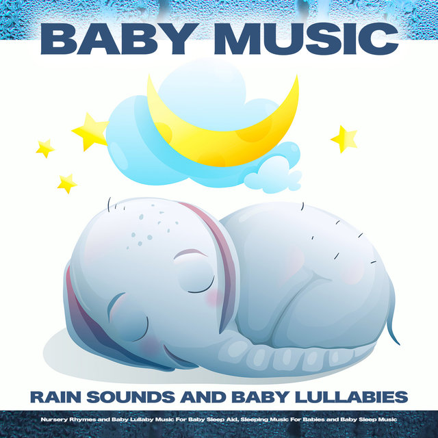 Baby Music: Rain Sounds and Baby Lullabies, Nursery Rhymes and Baby Lullaby Music For Baby Sleep Aid, Sleeping Music For Babies and Baby Sleep Music