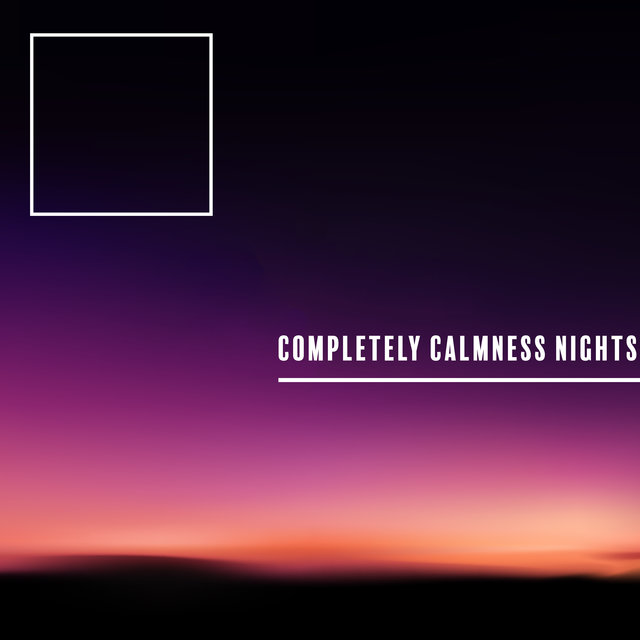 Completely Calmness Nights – Ambient New Age Compilation of The Best Ambient Music for Sleep and Nap