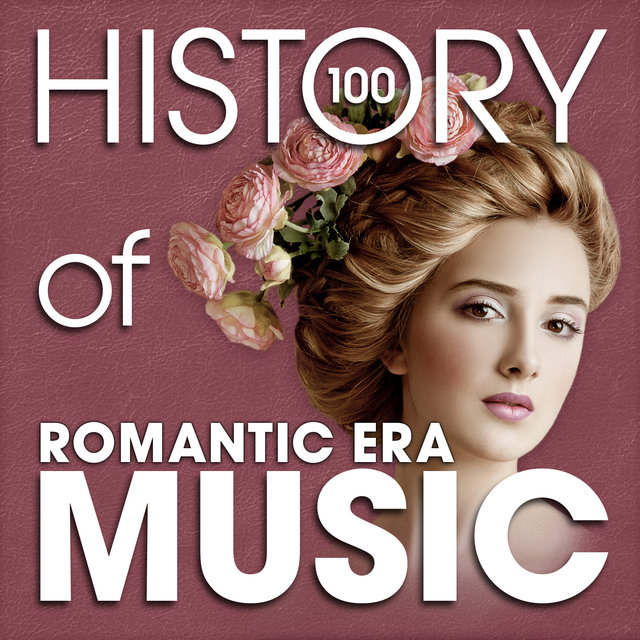 The History of Romantic Era Music (100 Famous Songs)