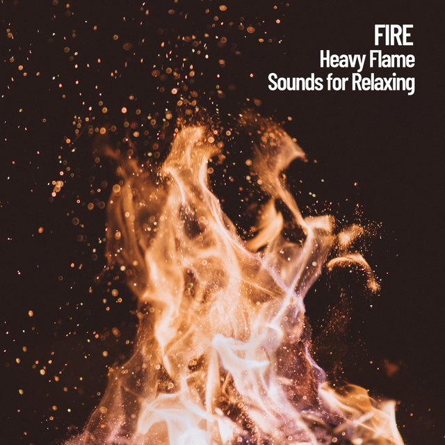 Fire: Heavy Flame Sounds for Relaxing