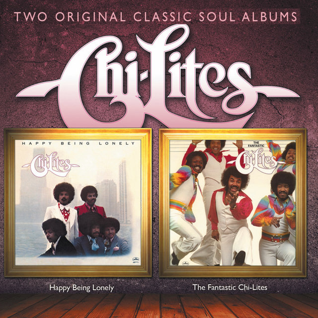 Happy Being Lonely + The Fantastic Chi-Lites (2 albums on 1)