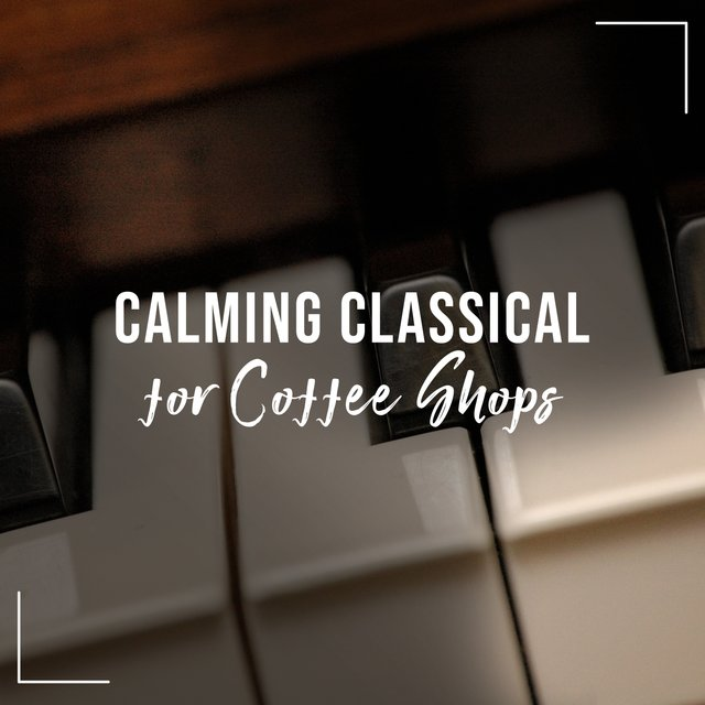 Calming Classical Piano for Coffee Shops