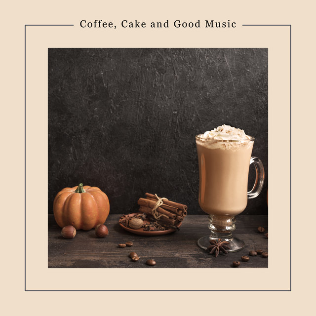 Coffee, Cake and Good Music - Atmospheric Jazz Dedicated to Trendy Cafes and Coffee Shops