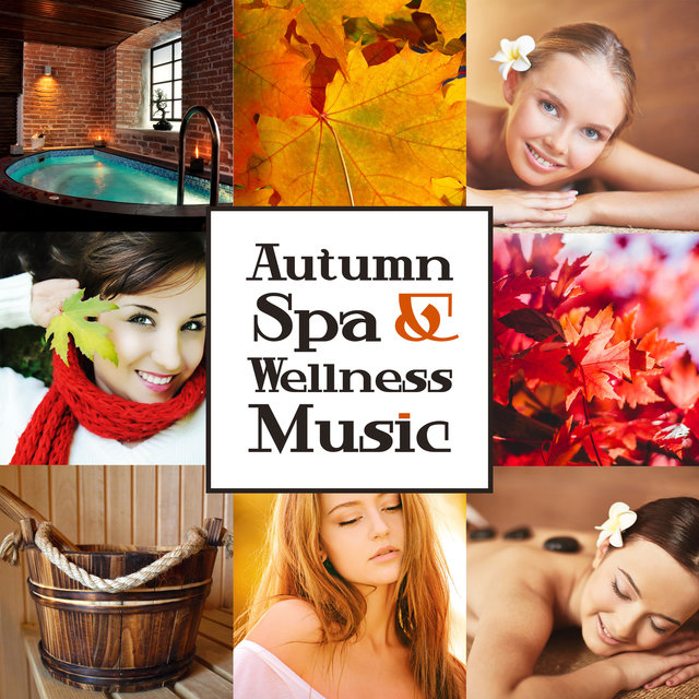 Autumn Spa & Wellness Music (Relaxing Sounds for Aromatherapy, Oriental Massage, Spiritual Regeneration, Tranquility Beauty Day, Body, Mind Relaxation)