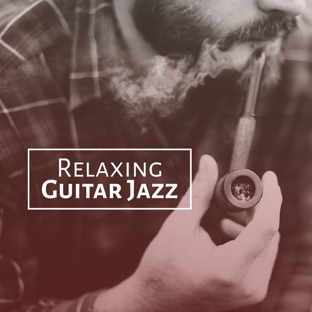 Relaxing Guitar Jazz – Smooth Sounds, Jazz to Relax, Easy Listening, Chilled Music, Rest with Jazz