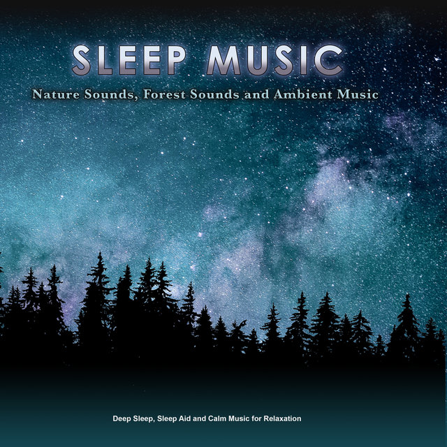 Sleep Music: Nature Sounds, Forest Sounds and Ambient Music for Sleeping, Deep Sleep, Sleep Aid and Calm Music for Relaxation