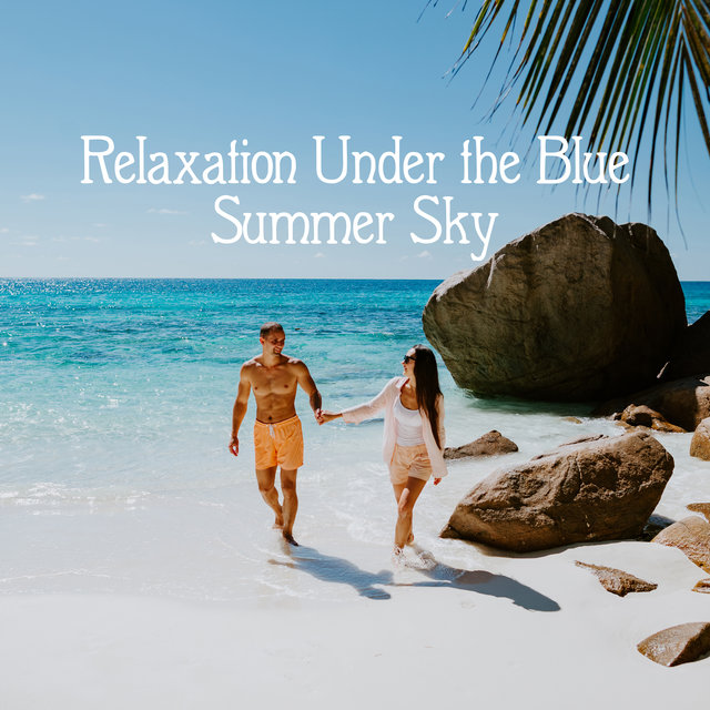 Relaxation Under the Blue Summer Sky - 1 Hour of Calm Chillout Music That You Can Listen to While Swinging in a Hammock or Sunbathing on the Beach on a Tropical Island