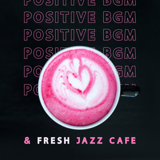 Positive BGM & Fresh Jazz Cafe