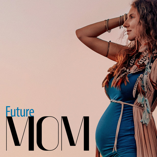 Future Mom - 15 Peaceful & Relaxing New Age Songs Helps to Prepare for the Birth a Baby