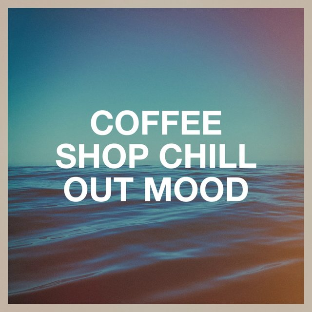 Coffee Shop Chill out Mood