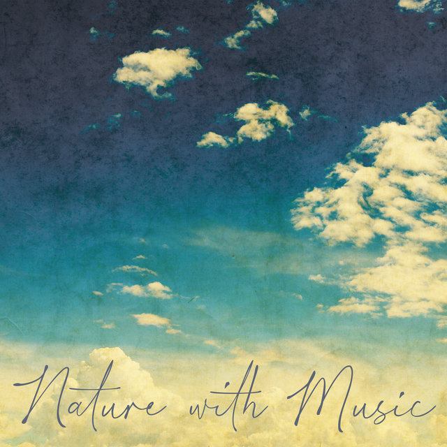 Nature with Music: Sounds to Help You Sleep, Relax of Mind, Calming for Anxiety, Unwind from Stress